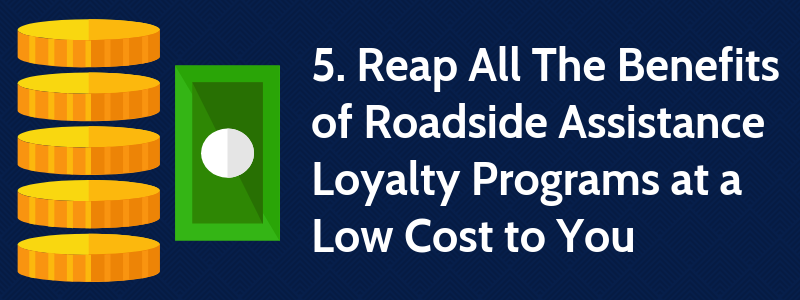 5. Reap All The Benefits Roadside Assistance Loyalty Programs at a Low Cost to You